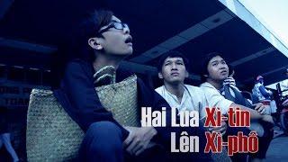 OFFiCIAL Phim Ca Nhạc: Hai lúa Xì tin lên Xì phố - Trương Thế Nhân ft KAYA club