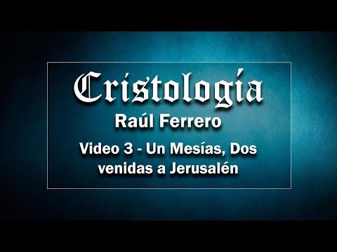 Cristología - Raúl Ferrero - Video 3 - 1 Mesías, 2 Venidas a Jerusalén