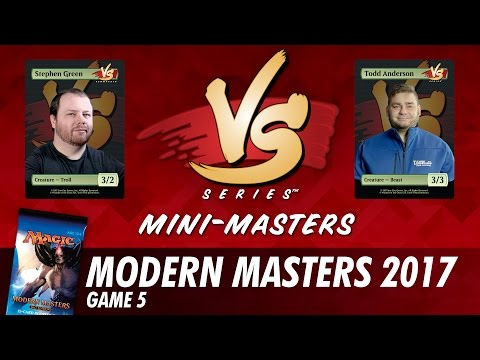 Mini-Masters: Modern Masters 2017 with Todd Anderson and Stephen Green - Game 5