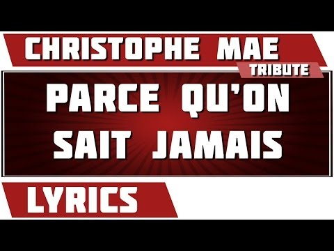 Paroles Parce Qu'on Sait Jamais - Christophe Maé tribute