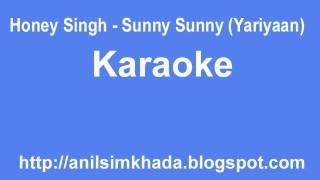 Yo Yo Honey Singh - Sunny Sunny (Yaariyan) Karaoke Full