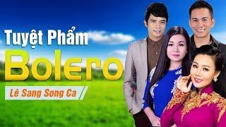 Song Ca Nhạc Trữ Tình & Bolero 2017   Tuyệt Phẩm Lê Sang Song Ca Mới Nhất 2017