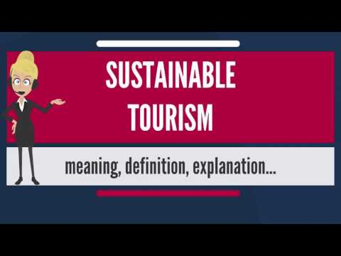 What is SUSTAINABLE TOURISM? What does SUSTAINABLE TOURISM mean? SUSTAINABLE TOURISM meaning