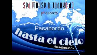 SPD Mouse & Juanxo Dj presents Pasabordo - Hasta el cielo (Remix Enero 2012)