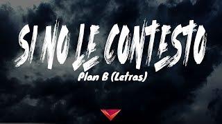Plan B - Si No Le Contesto (Letras)
