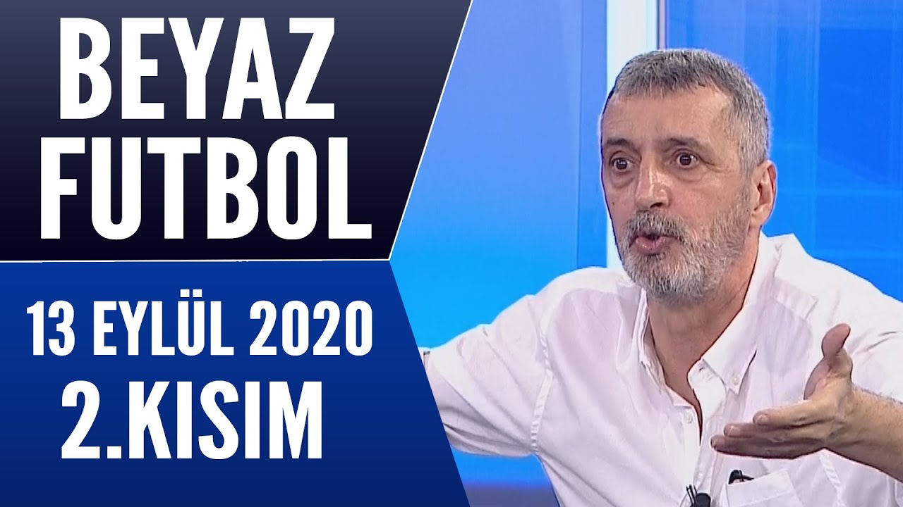 Beyaz Futbol 13 Eylül 2020 Kısım 2/3 - YouTube