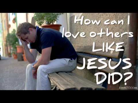 John 7:17 Challenge: DAY 45:  LOVE - How to Love Others Like Jesus Did