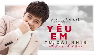 GIN TUẤN KIỆT | Yêu Em Từ Cái Nhìn Đầu Tiên | Dương Dương [Official MV]