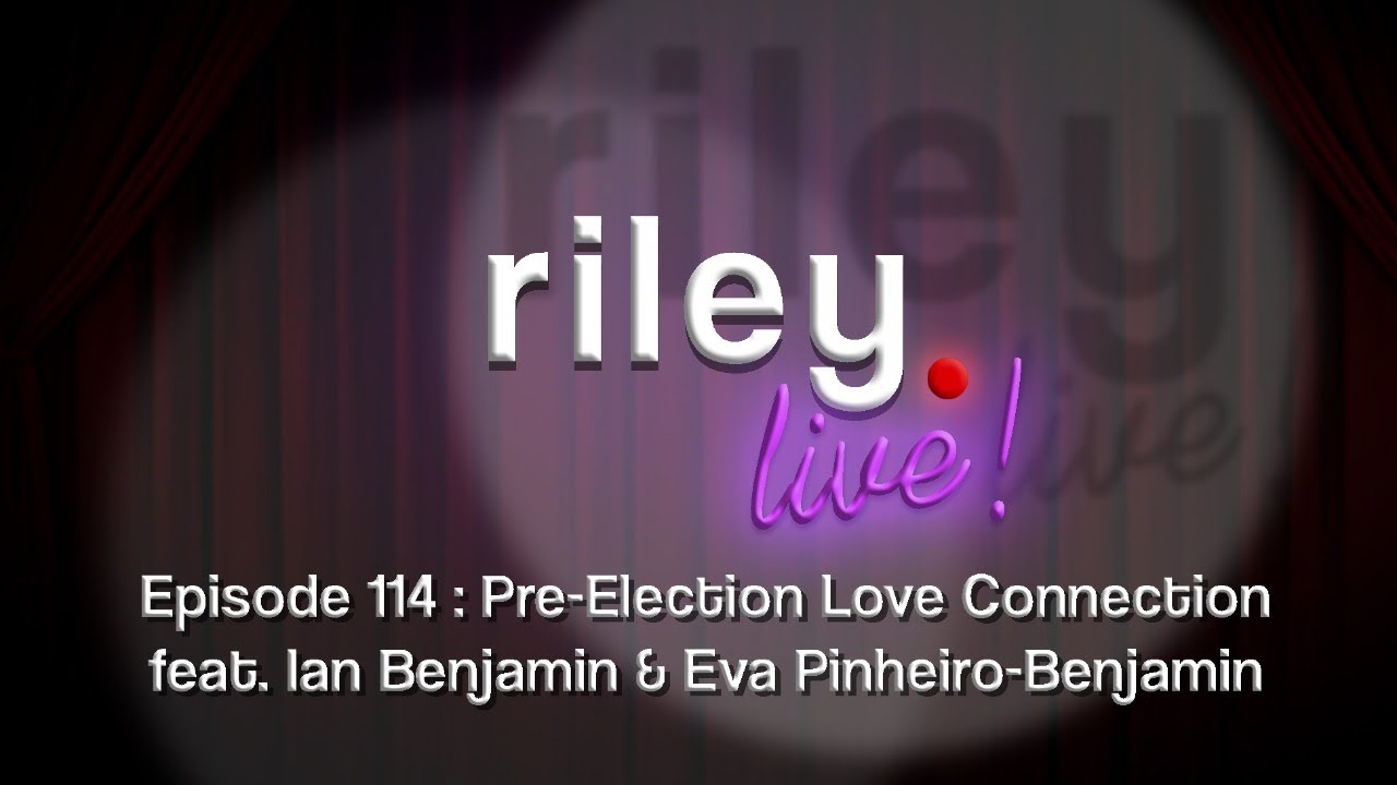 rileyLive! Episode 114: Pre-Election Love Connection (feat. Eva and Ian Benjamin)