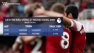 Lịch thi đấu vòng 21 Ngoại hạng Anh 2018/19 hôm nay 01/01 | Tin Bóng Đá | Web The Thao