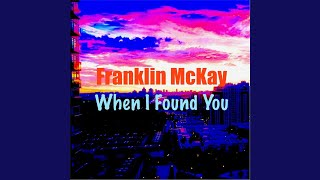 Watch Franklin Mckay When I Found You video