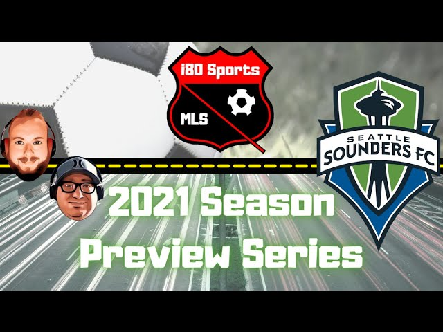Seattle Sounders Season Preview 2021- with Special Guest Jackson Felts from Sounders Weekly
