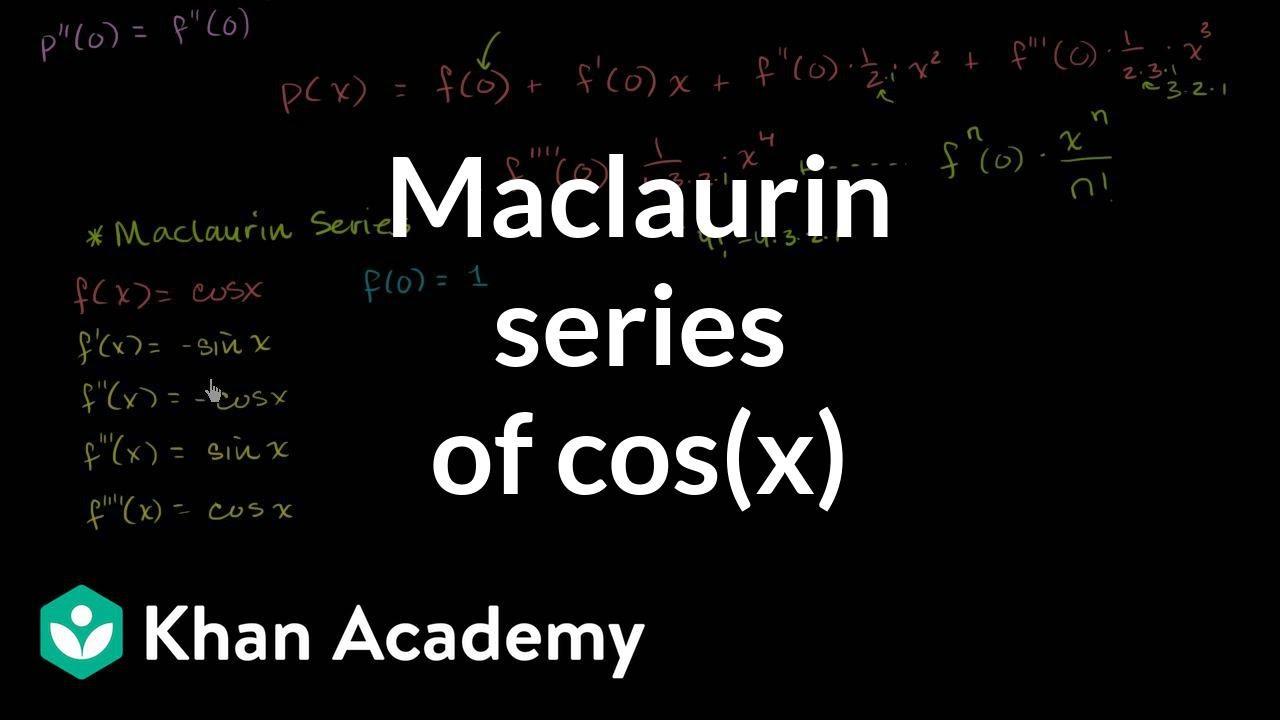Maclaurin Series Of Cos X Video Khan Academy