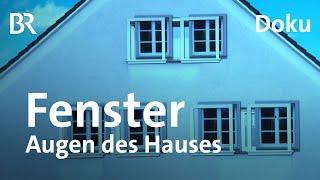 Die Augen eines Hauses: Was ist ein schönes Fenster? | Zwischen Spessart und Karwendel | BR