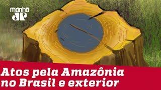 Atos pela Amazônia acontecem no Brasil e exterior