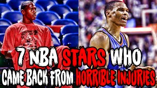7 NBA STARS Who Came Back From HORRIBLE INJURIES!
