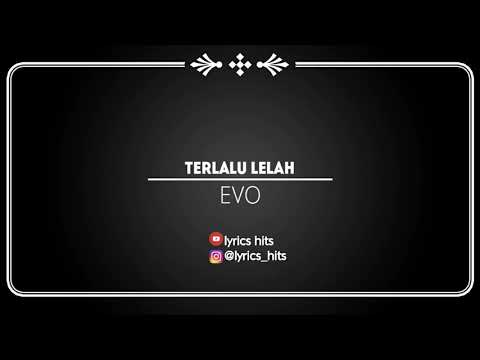 Terlalu Lelah ~ Evo (lyric)