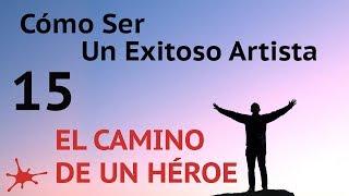 EL CAMINO DE UN HÉROE; EL CAMINO DE UN ARTISTA - #15 de Cómo ser un exitoso artista