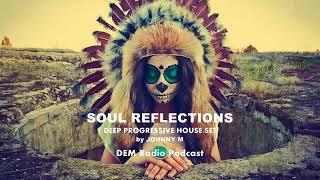 Soul Reflections | Deep Progressive House Set | 2018 Mixed By Johnny M | DEM Radio Podcast
