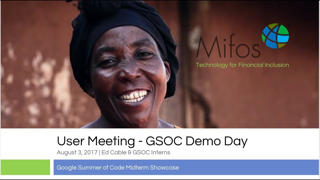 2017 Mifos GSOC Midterm Showcase during Aug 3 User Meetup