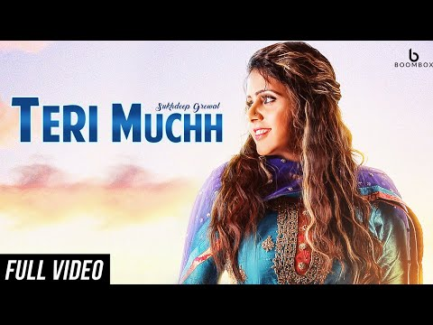 Teri Muchh || Sukhdeep Grewal || Full Video || Sukh E || Latest Punjabi Song 2018 || BoomBox