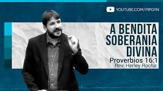 A Bendita Soberania Divina  - Provérbios 16:1 | Rev. Herley Rocha