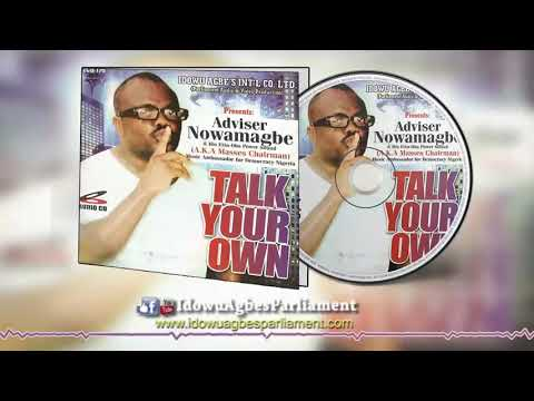 Latest Benin Music: Adviser Nowamagbe - Talk Your Own Album [Adviser Nowamagbe Latest]