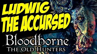 Bloodborne The Old Hunters How to Beat Ludwig the Accursed & Ludwig the Holy Blade Boss