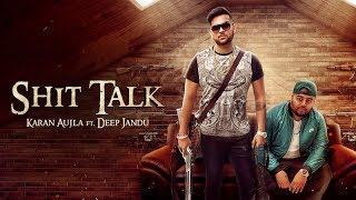 Shit talk (official video) - karan aujla ft. deep jandu | rmg | latest punjabi song 2017
