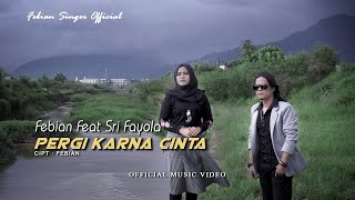 Febian Feat Sri Fayola - Pergi Karna Cinta [ Official Music Video ]