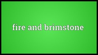 Fire and brimstone Meaning