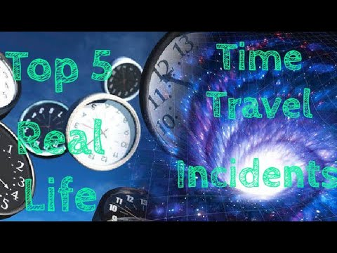 TOP 5 REAL LIFE TIME TRAVEL INCIDENTS