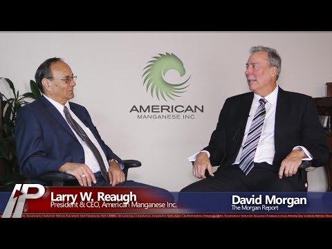 David Morgan interviews Larry W. Reaugh, CEO of American Manganese