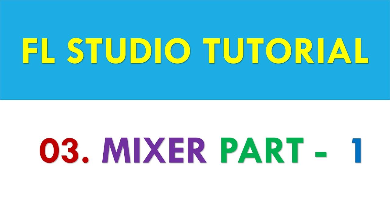 Download FL Studio 12 Tutorial - 03 - Mixer Part 1