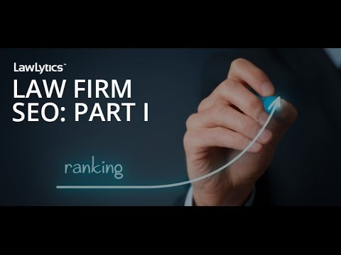What Every Attorney Needs To Know About Law Firm SEO: Part I