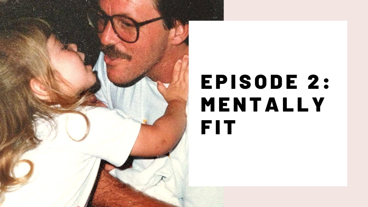 Daddy's Girl Series Episode #2: Mentally Fit with Brittany Hixenbaugh