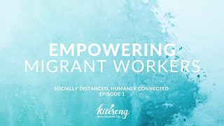Empowering Migrant Workers | Socially Distanced, Humanly Connected