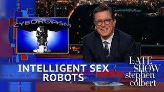 Stephen Colbert's Cyborgasm: Intelligent Sex Robots Edition