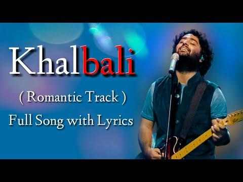 Arijit Singh: Khalbali Lyrics  Mithoon  Shilpa Rao, Tochi Raina
