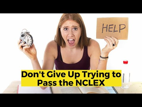 Don't Give Up on Trying to Pass the NCLEX
