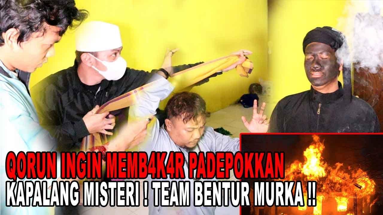QORUN INGIN MEMBAKAR PADEPOKKAN KAPALANG MISTERI !! TEAM BENTUR MURKA !!