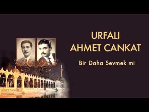Urfalı Ahmet Cankat - Bir Daha Sevmek Mi  [ Urfalı Ahmet Ve Cemil Cankat © 2011 Kalan Müzik ]