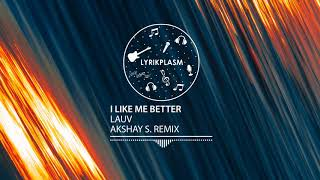 Lauv - I Like Me Better (Akshay S. Remix)