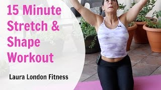 15 Minute Stretch & Shape Workout ♥ Laura London Fitness