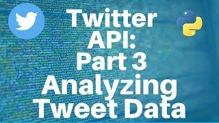 Twitter API with Python: Part 3 -- Analyzing Tweet Data