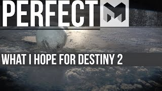 What would make Destiny PERFECT (My Opinion)