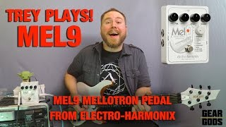 Mel9 Mellotron Pedal from Electro-Harmonix - Trey Plays! | GEAR GODS