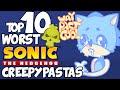 Top 10 WORST SONIC THE HEDGEHOG CREEPYPASTAS