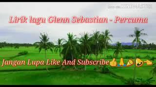 """Lirik Lagu Glenn Sebastian """"Percuma""""🎵🎵 MP3"""