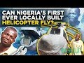 Can Nigeria's first ever locally built helicopter fly? | Legit TV
